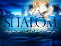 Shalom ~ May the peace of the LORD be with you