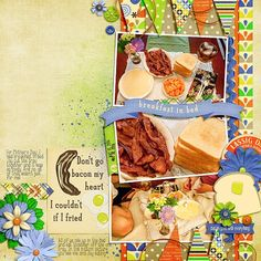 Don't Go Bacon My Heart by Bella Gypsy http://scraporchard.com/market/Don-t-Go-Bacon-My-Heart-Digital-Scrapbook-Kit.html Fuss Free: Fresh Baked Template 3 by Fiddle-Dee-Dee Designs Fonts are Stamp and KG Somebody That I Used To Know