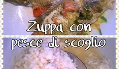 Italiano: https://www.youtube.com/watch?v=U0rLSUYUDOc  Blog: http://cucinaioete.blogspot.it/2016/03/zuppa-con-pesce-di-scoglio.html