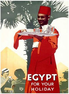 Egypt for Your Holiday - poster for tourism, fez, tea, butler, waiter, cairo