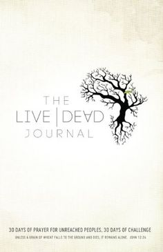 Live Dead Journal: 30 Days of Prayer for Unreached Peoples, 30 Days of Challenge by AG World Missions, http://www.amazon.com/dp/B009DLJAQM/ref=cm_sw_r_pi_dp_bw1mvb1HC4PDR