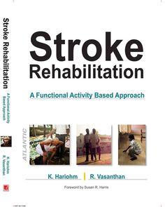 Stroke Rehabilitation: A Functional Activity Based Approach K Hariohm (Author), R Vasanthan (Author)