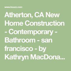 Atherton, CA New Home Construction - Contemporary - Bathroom - san francisco - by Kathryn MacDonald Photography & Web Marketing