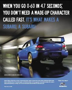 This ad is about the car Subaru. I like this ad because I have a subaru forester and love it! The ads describes that the car basically has its own personality and doesn't need to be changed. That is totally right