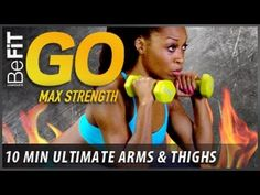 ▶ BeFiT GO | Max Strength- 10 Minute Home Exercise Routine - Ultimate Arms and Thighs - YouTube