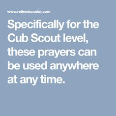 Specifically for the Cub Scout level, these prayers can be used anywhere at any time.