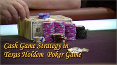 Cash Game Strategy in Texas Holdem Poker Game