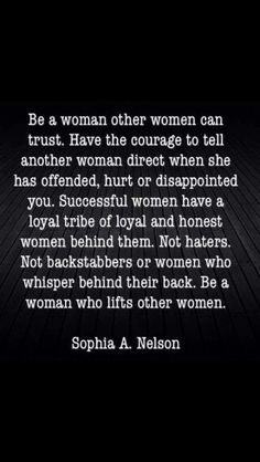 Be a woman other woman can trust.