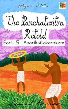 The Panchatantra Retold: Part 5 - Apariksitakarakam by So... https://www.amazon.com/dp/B00RQLGSEI/ref=cm_sw_r_pi_dp_x_cbhRxbTPZRV3T