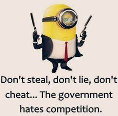 Steal, Lie, cheat, government Minion 。◕‿◕。 See my Despicable Me  Minions pins https://www.pinterest.com/search/my_pins/?q=minions