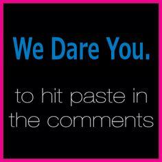 We Dare You.