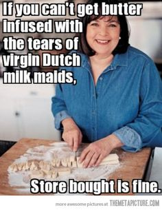 "HAHA!  Oh, Ina Garten and the typical ""food snob"" attitude she conveys, whether intentional or not…."