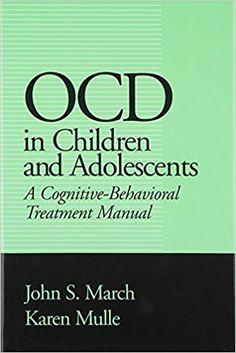 OCD in Children and Adolescents: A Cognitive-Behavioral Treatment Manual: 9781572302426: Medicine & Health Science Books @ Amazon.com