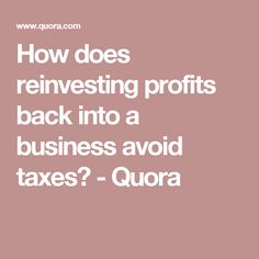 How does reinvesting profits back into a business avoid taxes? Business, Store