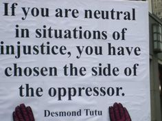 """If you are neutral in situations of injustice, you have chosen the side of the oppressor."" - Desmond Tutu. Stand up to Pinterest Porn! It's disgusting!"