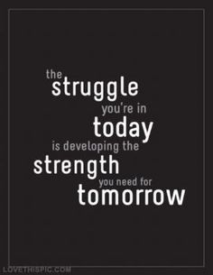 The struggle you're in today is developing the strength you need for tomorrow. #struggle #today #develop #strength #need #tomorrow #motivation #motivationalquotes