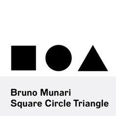 Bruno Munari: Square, Circle, Triangle By Bruno Munari – Nora