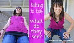 Do you look your kids in they eye when you talk to them?