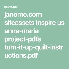 janome.com siteassets inspire us anna-maria project-pdfs turn-it-up-quilt-instructions.pdf