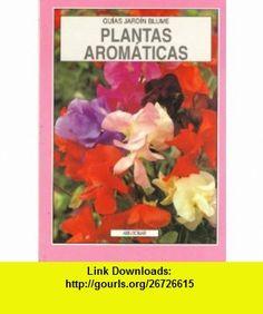 Plantas Aromaticas (Spanish Edition) (9788487535901) Ann Bonar , ISBN-10: 8487535909  , ISBN-13: 978-8487535901 ,  , tutorials , pdf , ebook , torrent , downloads , rapidshare , filesonic , hotfile , megaupload , fileserve