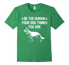 Men's Be The Human Your Dog Thinks You Are Pet Cute Animal T-Shirt Medium Grass