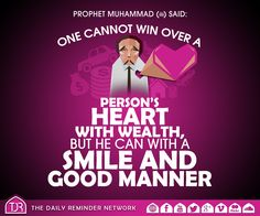 Prophet Muhammad (peace be upon him) said:  One cannot win over a person's heart with wealth, but he can with a smile and good manner.   [Reference: Sahih Al-Bukhari]