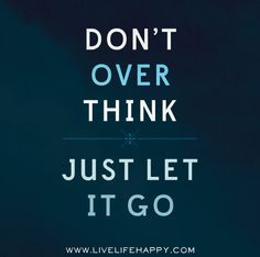 Dont overthink. Just let it go. by deeplifequotes, via Flickr