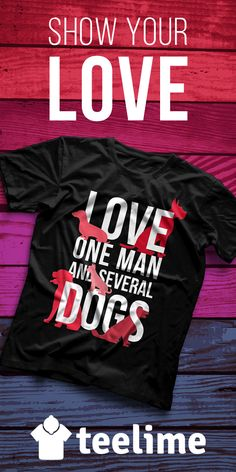 Love one man and several Dogs T-shirt by Teelime. Great gift for your loved ones. Many other cute and cool shirts. Check them now