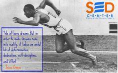 """""""Todos tenemos sueños. Pero para que esos sueños se hagan realidad, se necesita una gran cantidad de determinación, dedicación, autodisciplina y esfuerzo."""" - Jesse Owens"""