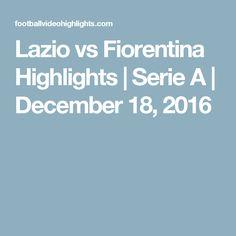 Lazio vs Fiorentina Highlights | Serie A | December 18, 2016