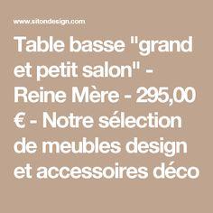 """Table basse """"grand et petit salon"""" - Reine Mère - 295,00 € - Notre sélection de meubles design et accessoires déco"""
