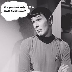 Seriously? Fucktard.    #Spock