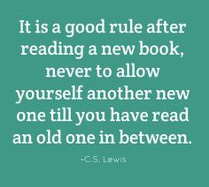 It is a good rule after reading a new book, never to allow yourself another new one till you have read an old one in between. -C.S. Lewis #reading #quote