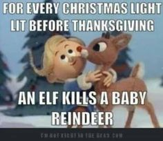 """For Every Christmas Light Lit Before Thanksgiving, An Elf Kills A Baby Reindeer"""