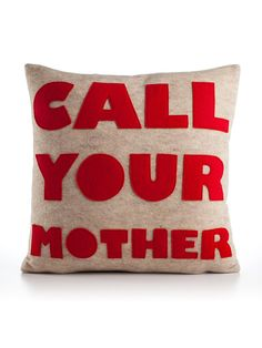 Alexandra Ferguson - Call Your Mother 16x16 Pillow.  Put the Phone Number on the back.  xox