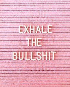 Exhale The Bullshit Quote #quote #quoteoftheday