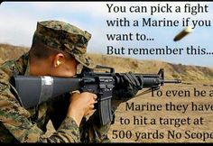 If you date a girl that is a usmc good luck