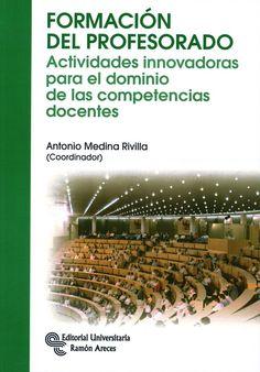 FORMACIÓN DEL PROFESORADO: ACTIVIDADES INNOVADORAS PARA EL DOMINIO DE LAS COMPETENCIAS DOCENTES. Antonio Medina Rivilla (coord.). Localización: 371/FOR/for