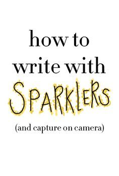 College Prep: How to Photograph Writing With Sparklers. Should've found this before the 4th of July.