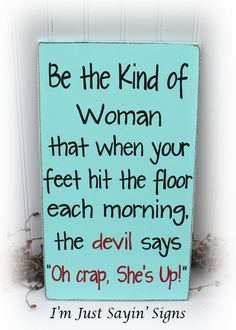 Be The Kind Of Woman That When Your Feet Hit The Floor In The Morning The Devil Says Oh Crap Shes Up Wood Sign