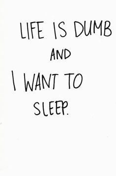 all i ever want to do is sleep....yesss just sleep and dream