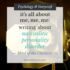 Do you have a character with narcissistic personality disorder or want to create one, but don't know how to write about them accurately and realistically? | www.writerology.net