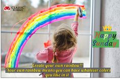Create your own rainbow .  Your own rainbow means you can have whatever                colors you like in it .                 Happy Sunday.          Team Classic Rummy!  #Rejuvenate #Reskill  #Relax #Sunday