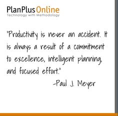 """Quote of the Day- """"Productivity is never an accident. It is always a result of commitment to excellence, intelligent planning, and focused effort."""" -Paul J Meyer"""