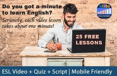 ONE MINUTE ENGLISH! Learning English can be hard, but it does not have to be hard. At elllo.org we try to make it fun, easy, and effective, so we have lots of short lessons that take less than one minute AND are fun and interesting. Check out these 25 free video lessons featuring interesting topics and speakers from around the world.