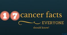 17 Cancer Facts Everyone Should Know!
