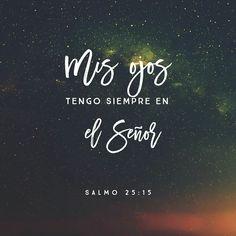Mis ojos están siempre puestos en el S eñor , porque él me rescata de las trampas de mis enemigos. Salmos 25:15
