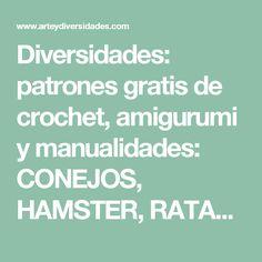 Diversidades: patrones gratis de crochet, amigurumi y manualidades: CONEJOS, HAMSTER, RATAS Y RATONES AMIGURUMIS