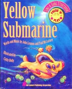 Yellow Submarine (Sing-A-Song Storybook)  Words and Music by John Lennon and Paul McCartney  Illustrated by Cathy Holly - Learn more here: http://singbookswithemily.wordpress.com/2011/04/14/yellow-submarine-a-singable-picture-book/