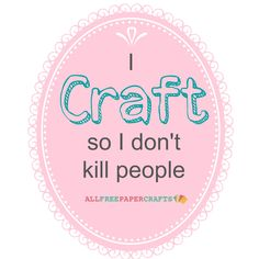Agreed? I craft so I don't kill people.